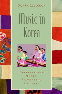 Music in Korea By Lee Kwon, Donna/ Wade, Bonnie C. (EDT)/ Shehan Campbell, Patricia (EDT)